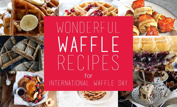 9 Wonderful Waffle Recipes in Celebration of International Waffle Day| NoshOn.It