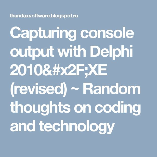 Capturing console output with Delphi 2010/XE (revised) ~ Random thoughts on coding and technology
