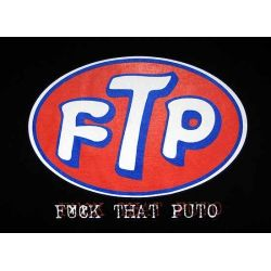 Funny Mexican T-shirts: FTP: Fuck That Puto.