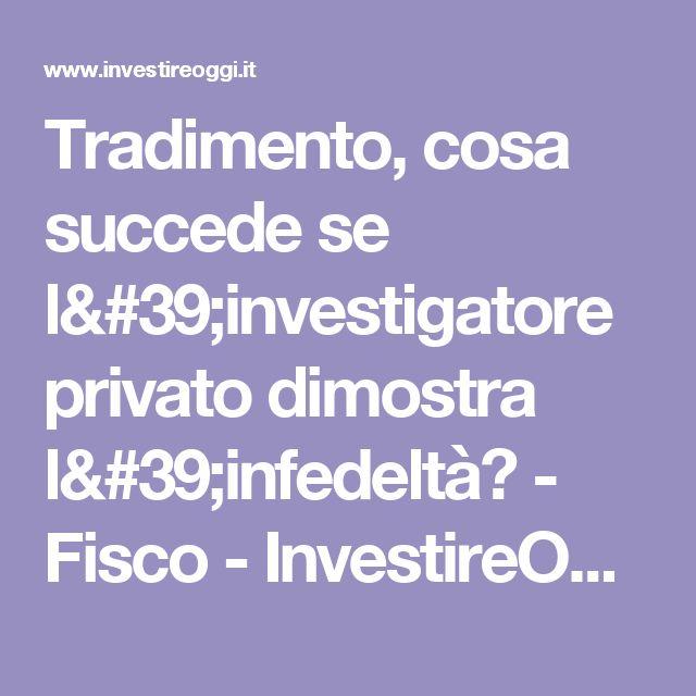 Tradimento, cosa succede se l'investigatore privato dimostra l'infedeltà? - Fisco - InvestireOggi.it
