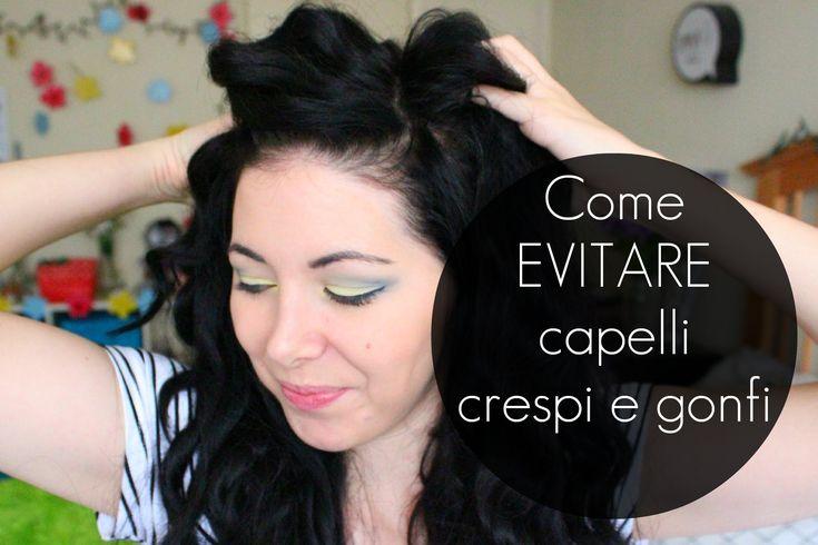 COME EVITARE CAPELLI CRESPI/ELETTRICI/GONFI
