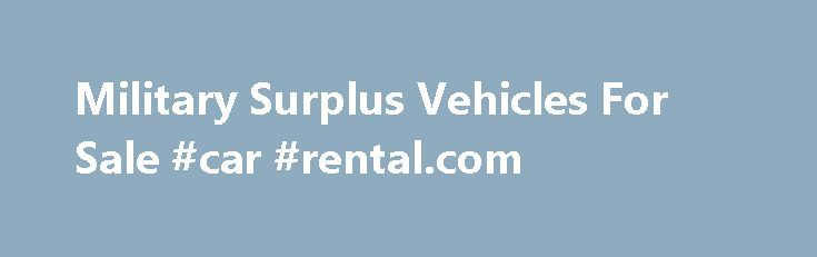Military Surplus Vehicles For Sale #car #rental.com http://car.remmont.com/military-surplus-vehicles-for-sale-car-rental-com/  #vehicles for sale # Military Surplus Vehicles For Sale Q. Where can I find military surplus vehicles for sale online? A. Below are 20+ sites that sell military surplus vehicles, either online or at their places of business. 1. GovLiquidation.com Buy U.S. government Army surplus vehicles at this online community marketplace offering surplus and scrap […]The post…