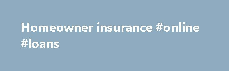 Homeowner insurance #online #loans http://remmont.com/homeowner-insurance-online-loans/  #homeowner insurance # Homeowners Insurance Protects Your Home Family Why buy homeowners insurance? There's no place like home. And with the GEICO Insurance Agency, getting high-quality home insurance is almost as easy as clicking your heels three times. Get started with a free online homeowners quote anytime . Why do you need homeowners insurance coverage? For one thing, you probably can't buy a house…
