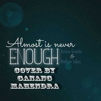 Ariana Grande ft. Nathan Sykes - Almost Is Never Enough cover by Ganang Mahendra on SoundCloud