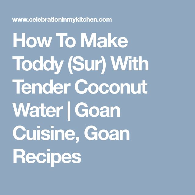 How To Make Toddy (Sur) With Tender Coconut Water | Goan Cuisine, Goan Recipes