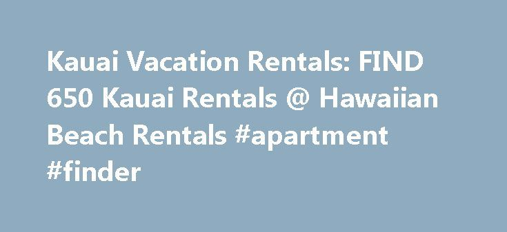 Kauai Vacation Rentals: FIND 650 Kauai Rentals @ Hawaiian Beach Rentals #apartment #finder http://rentals.nef2.com/kauai-vacation-rentals-find-650-kauai-rentals-hawaiian-beach-rentals-apartment-finder/  #find rental # About Kauai Vacation Rentals Kauai is a land of adventure and scenic beauty from the steep seacliffs of the world-renowned Na Pali Coast to pristine beaches, botanical gardens and great hikes. More than just a vacation destination, Kauai is a place to create memories that will…