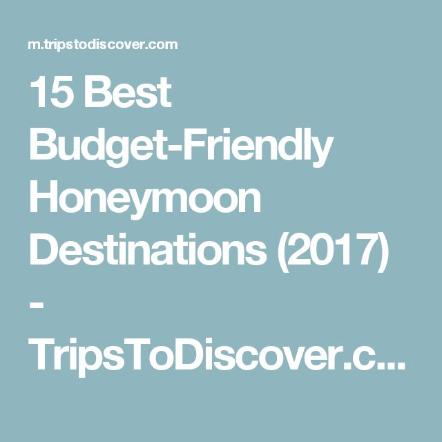 15 Best Budget-Friendly Honeymoon Destinations (2017) - TripsToDiscover.com |undefined