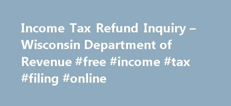 Income Tax Refund Inquiry – Wisconsin Department of Revenue #free #income #tax #filing #online http://income.remmont.com/income-tax-refund-inquiry-wisconsin-department-of-revenue-free-income-tax-filing-online/  #department of income tax return # Wisconsin Tax Return Status for: Go Paperless! Check this box to authorize the Wisconsin Department of Revenue to provide your Form 1099-G on its secure, confidential website. You will have access to this form online instead of receiving it in the…