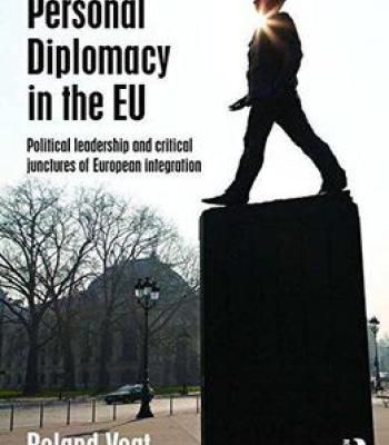 Personal Diplomacy In The Eu: Political Leadership And Critical Junctures Of European Integration PDF
