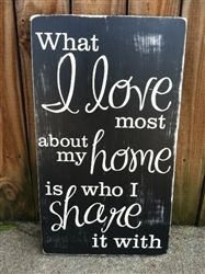 """What I love most about my home is who i share it with"" 12""X20"" hand painted and distressed wood sign"