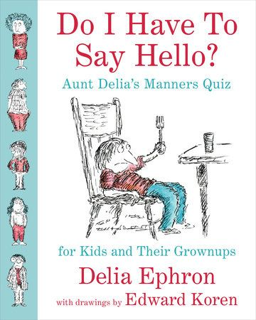 DO I HAVE TO SAY HELLO? Aunt Delia's Manners Quiz for Kids and Their Grown-ups -- Twenty-five years after its original publication, Do I Have to Say Hello? Aunt Delia's Manners Quiz for Kids and Their Grown-ups is back, and do we and our kids all need it.