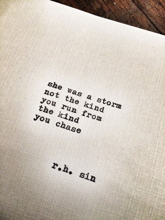 """She was a storm Not the kind you run from The kind you chase"" -R.H.Sin"