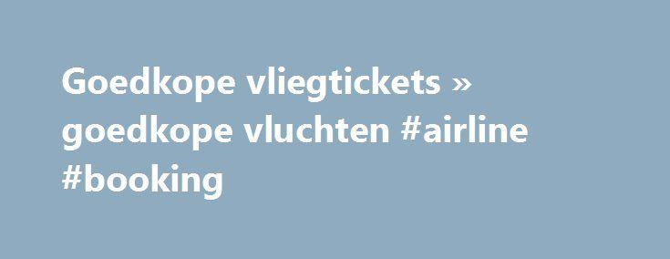 Goedkope vliegtickets » goedkope vluchten #airline #booking http://cheap.remmont.com/goedkope-vliegtickets-goedkope-vluchten-airline-booking/  #cheap tickets to dubai # Reizen tegen lang vervlogen prijzen Ben je op zoek naar goedkope vliegtickets? Dankzij CheapTickets.be kan je reizen tegen lang vervlogen prijzen. Met onze krachtige zoekmachine doorzoeken we de vliegtickets van zo'n 800 airlines naar wel 9000 bestemmingen wereldwijd. De goedkoopste tickets tonen we in één handig overzicht…