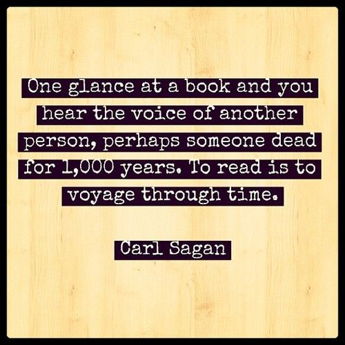 Carl Sagan Love Quote: To Read Is To Voyage Through Time.