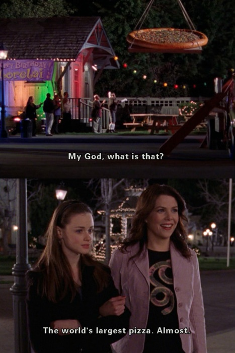 The really big pizza. Gilmore girls