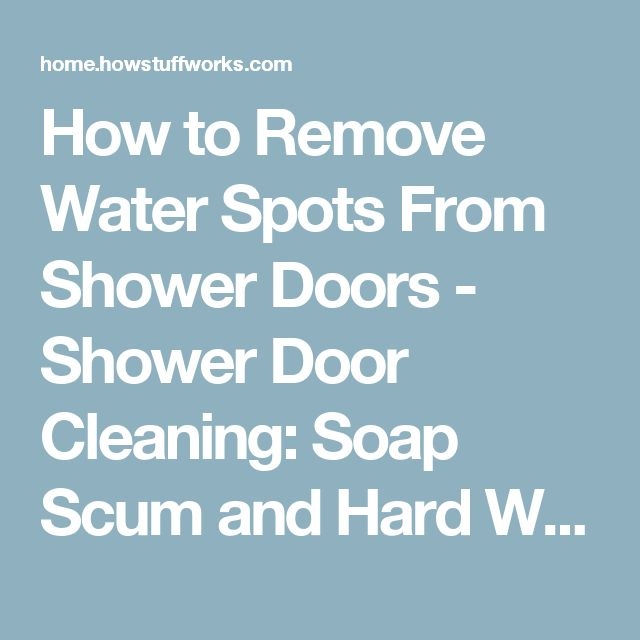 How to Remove Water Spots From Shower Doors - Shower Door Cleaning: Soap Scum and Hard Water Stains | HowStuffWorks