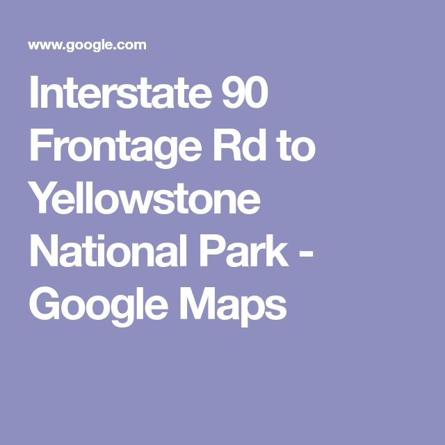 Interstate 90 Frontage Rd to Yellowstone National Park - Google Maps
