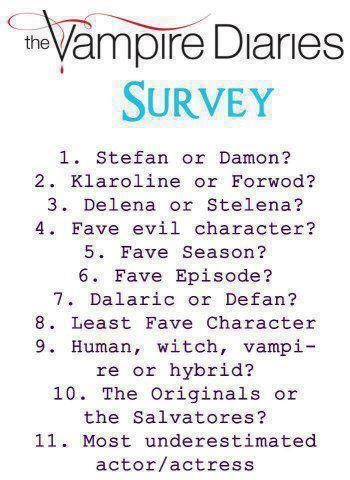 1. Stefan; 2. Klaroline! (And it's spelled Forwood, not Forwod. I hate typos. >_<); 3. STELENA; 4. Klaus!!; 5. So far, this one!; 6. Couldn't choose.; 7. That's really hard!! Defan. Brotherhood over bromance any day.; 8. Bonnie; 9. Human! :P; 10. ORIGINALS! Although I do love the Salvatores.; 11. Definitely Claire Holt! (Rebekah)