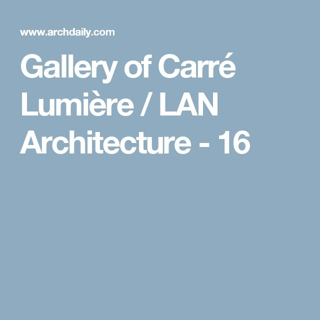 Gallery of Carré Lumière / LAN Architecture - 16
