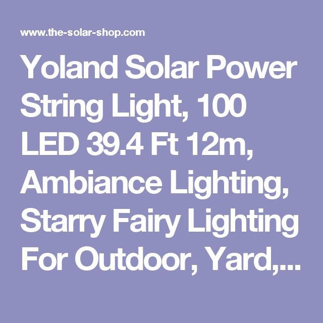 Yoland Solar Power String Light, 100 LED 39.4 Ft 12m, Ambiance Lighting, Starry Fairy Lighting For Outdoor, Yard, Gardens, Homes, Christmas Party Decorating, White - The Solar Shop