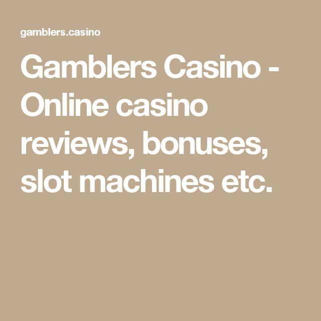 Gamblers Casino - Online casino reviews, bonuses, slot machines etc.