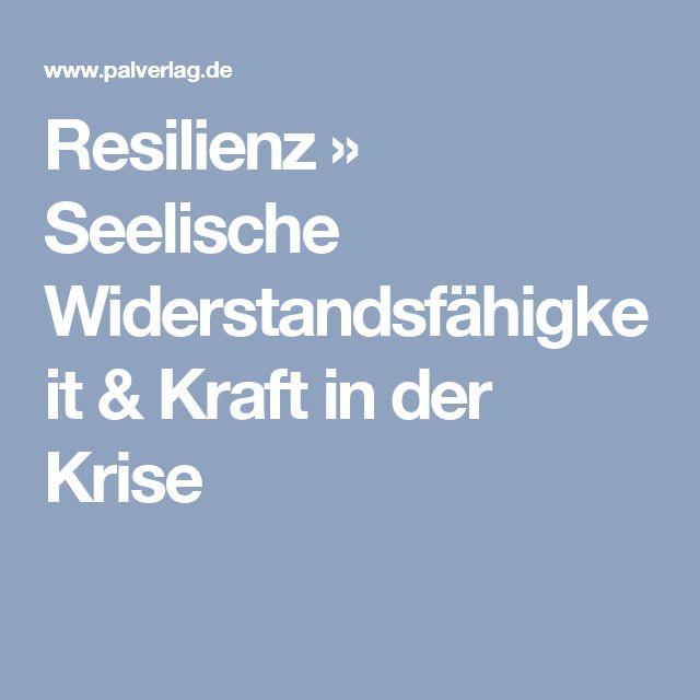 Resilienz » Seelische Widerstandsfähigkeit & Kraft in der Krise