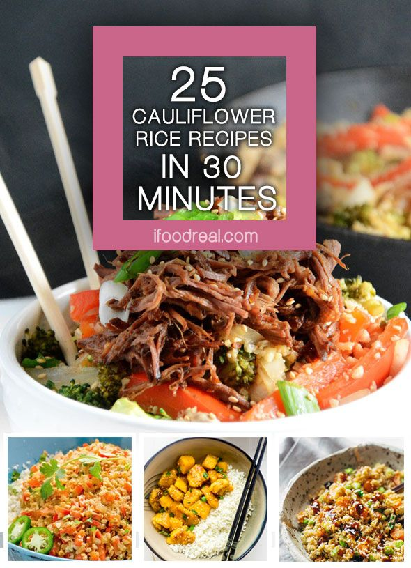 25 Cauliflower Rice Recipes in 30 Minutes is a collection of clean eating dinner recipes that taste OMG and are easy on a waistline. | ifoodreal.com