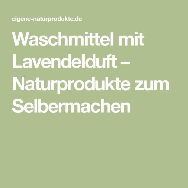 Waschmittel mit Lavendelduft – Naturprodukte zum Selbermachen
