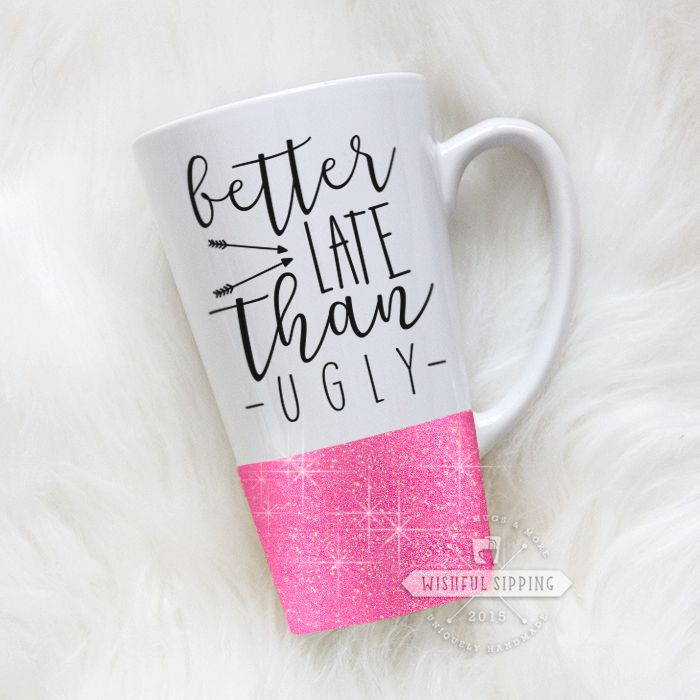 "Featured here is our Better Late Than Ugly mug. The print is professionally printed on the mug in black. If you would like a different color print, please leave us a note in the ""Additional Notes"" section. Choose from any four of our available mug styles. With several glitter options, you can also add a little extra shine to your custom mug! The textured glitter dipped bottom is sealed and will not flake off in your hands. Every mug is handmade and therefor no two will be exactly alike. T..."