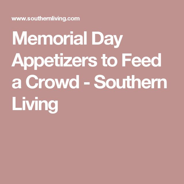 Memorial Day Appetizers to Feed a Crowd - Southern Living