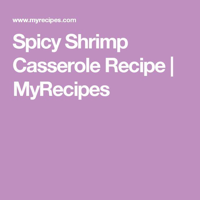 Spicy Shrimp Casserole Recipe   MyRecipes