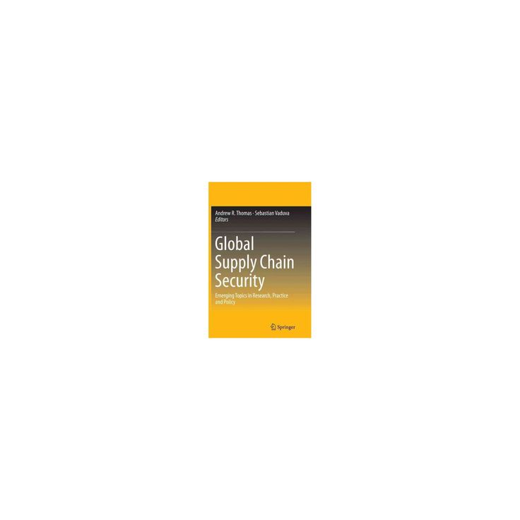 Global Supply Chain Security : Emerging Topics in Research, Practice and Policy (Reprint) (Paperback)
