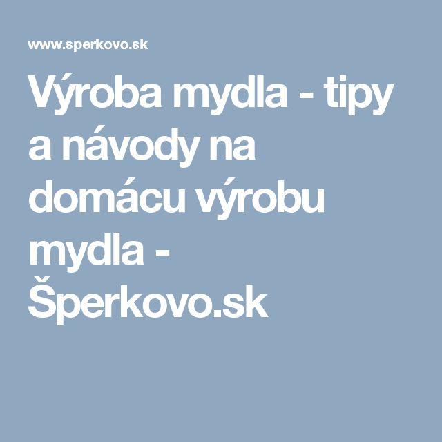 Výroba mydla - tipy a návody na domácu výrobu mydla - Šperkovo.sk