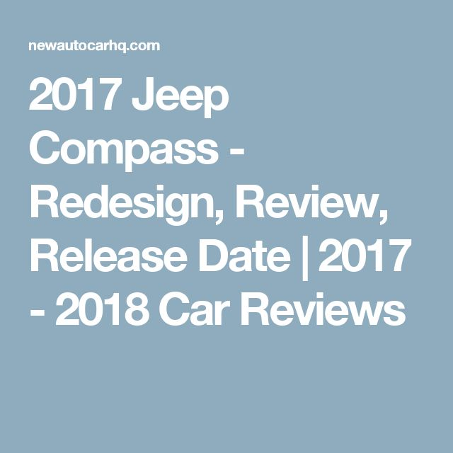 2017 Jeep Compass - Redesign, Review, Release Date | 2017 - 2018 Car Reviews