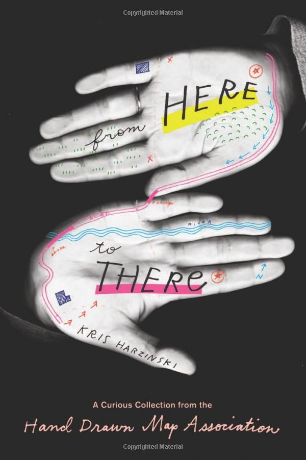 """hand map cover design  """"From Here to There: A Curious Collection from the Hand Drawn Map Association: Kris Harzinski: 9781568988825: Amazon.com: Books"""
