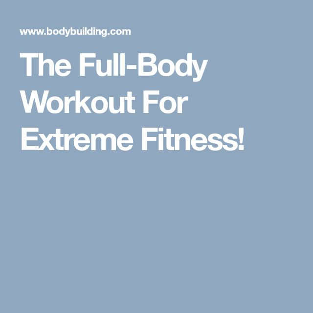 The Full-Body Workout For Extreme Fitness!