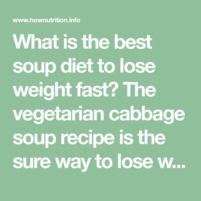 What is the best soup diet to lose weight fast? The vegetarian cabbage soup recipe is the sure way to lose weight. Check out 7 day cabbage soup diet recipe for weight watchers.