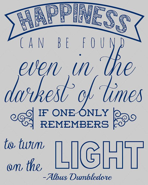 """Happiness can be found even in the darkest of times, if one only remembers to turn on the light.""Harry Potter Quote Printable"