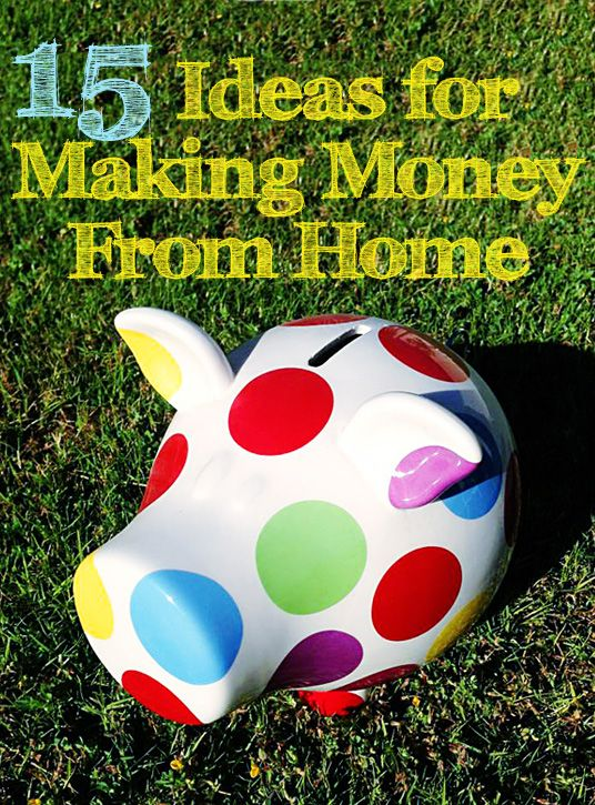15 Ideas For Making Money From Home