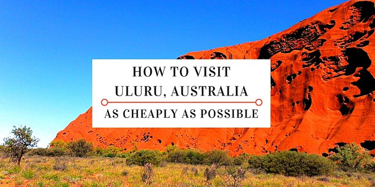 Complete Guide on How to Visit Uluru Australia Cheaply from people who've done it! Tips including getting there, staying, eating and sightseeing there