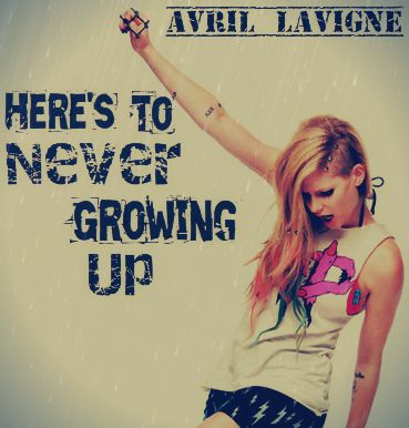 Here's to never growing up- By Avril Lavigne  #My new favorite song!! <3