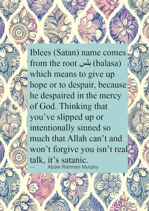 """The quote here was""""Believe in Allah's mercy."""" I am not Muslim, as you knew. However, this is what I always told you. If you let Satan steal your joy, your love, your belief in God, he will steal your life from you and win when you commit suicide."""
