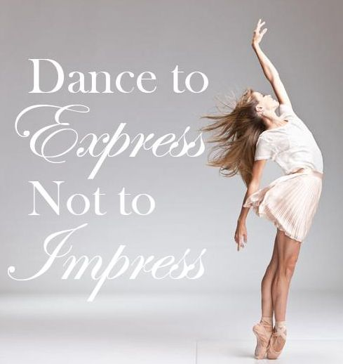Dance to express...NOT...to Impress!