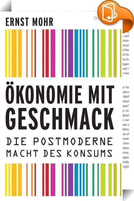 Ökonomie mit Geschmack    :  Dieses Buch ist ein Meisterwerk der Wirtschaftsliteratur. Es erklärt und beschreibt, wie der Geschmack zur entscheidenden Leitgröße in der postmodernen Wirtschaft und im globalen Wettbewerb geworden ist. Eine kulturökonomische Globalreise durch Marken, Stile, Moden und ihre Alltagskultur. Früher und heute. Vom Dirndl-Hype bis zu Absolut Vodka und Red Bull. Auf fast 500 Seiten. Ein Muss für Soziologen, Wirtschaftswissenschaftler, Designer, Medienmenschen, Ph...