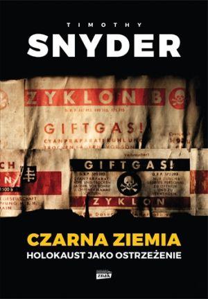 Tymothy  Snyder Czarna ziemia. Holokaust jako ostrzeżenie