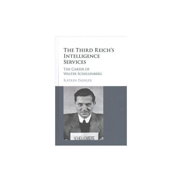 Third Reich's Intelligence Services : The Career of Walter Schellenberg (Hardcover) (Katrin Paehler)