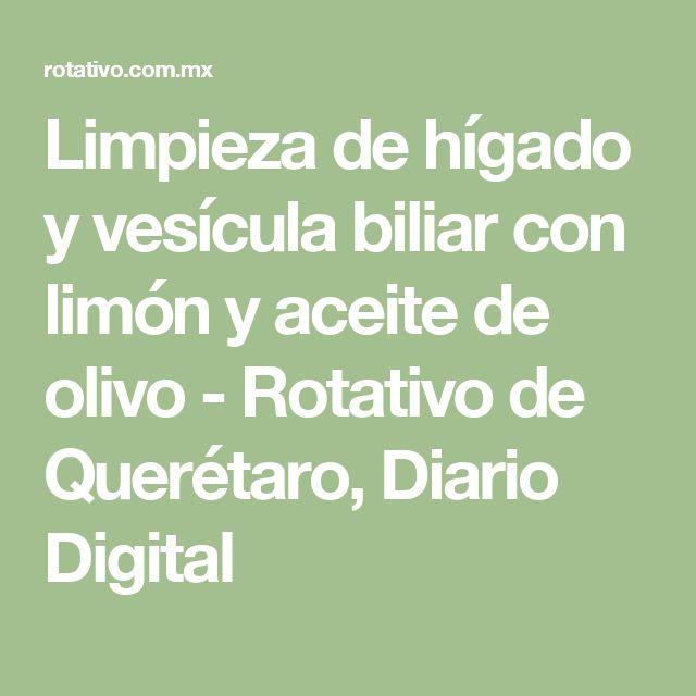 Limpieza de hígado y vesícula biliar con limón y aceite de olivo - Rotativo de Querétaro, Diario Digital