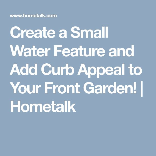 Create a Small Water Feature and Add Curb Appeal to Your Front Garden! | Hometalk
