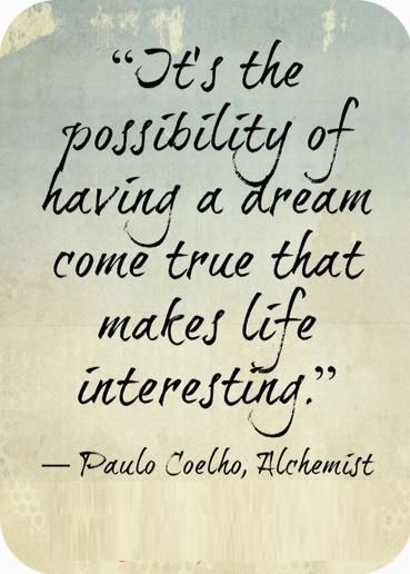 It is the possibility of having a dream that makes life interesting #TheAlchemist