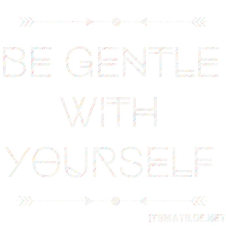Be gentle with yourself - Inspiration quotes and mantras